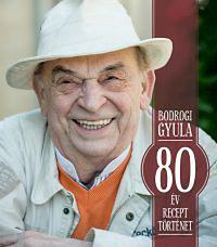 Bodrogi Gyula: 80 év, 80 recept, 80 történet