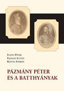 Iványi Péter – Fazekas István – Koltai András: Pázmány Péter és a Batthyányak