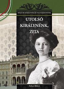 Falvai Róbert: Utolsó királynénk, Zita