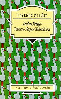 Fazekas Mihály: Lúdas Matyi - Debreceni Magyar Kalendáriom - Talentum diákkönyvtár