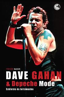 Trevor Baker: Dave Gahan & Depeche Mode - Születés és feltámadás
