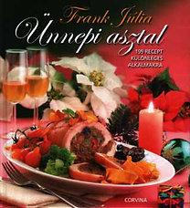 Frank Júlia: Ünnepi asztal - 199 recept különleges alkalmakra