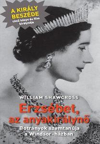 William Shawcross: Erzsébet, az anyakirálynő - Botrányok szemtanúja a Windsor-házban