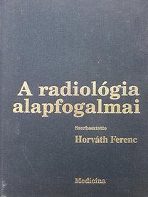 Horváth Ferenc (szerk.): A radiológia alapfogalmai