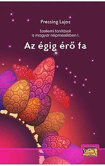 Pressing Lajos: Szellemi tanítások a magyar népmesékben I. - Az égig érő fa