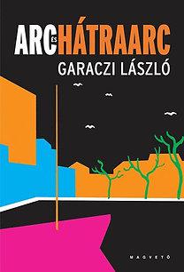 Garaczi László: Arc és hátraarc