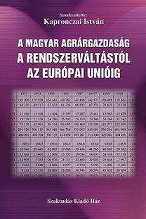 Kapronczai István: A magyar agrárgazdaság a rendszerváltástól az Európai Unióig