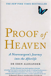 Dr. Eben Alexander: Proof of Heaven: A Neurosurgeon's Journey into the Afterlife