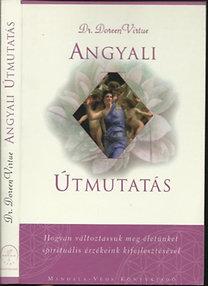Dr. Doreen Virtue: Angyali Útmutatás - Hogyan változtassuk meg életünket spirituális érzékeink kifejlesztésével