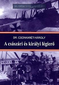 Dr. Csonkaréti Károly: A császári és királyi légierő