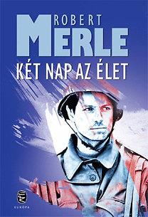 Robert Merle: Két nap az élet