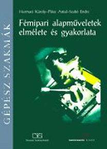 Harmaci K.-Plósz A.-Szabó E.: Fémipari alapműveletek elmélete és gyakorlata