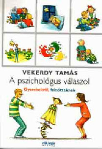 Vekerdy Tamás: A pszichológus válaszol - Gyerekekről, felnőtteknek