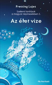 Pressing Lajos: Szellemi tanítások a magyar népmesékben II. - Az Élet vize