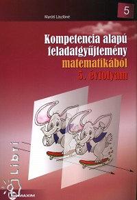 Maróti Lászlóné: Kompetencia alapú feladatgyűjtemény matematikából 5. évfolyam