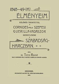 id. Tirts Rezső: 1848-49-iki élményeim, különös tekintettel a Cornides-féle szepesi...