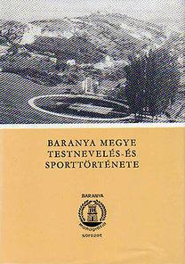 Bezerédy Győző: Baranya megye testnevelés- és sporttörténete - Első kötet 1867-1945