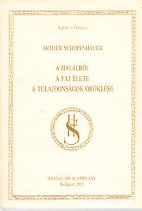 Arthur Schopenhauer: A halálról - A faj élete - A tulajdonságok öröklése (Reprint ex Hungaria)