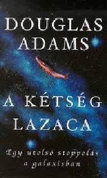 Douglas Adams: A kétség lazaca (egy utolsó stoppolás a galaxisban)
