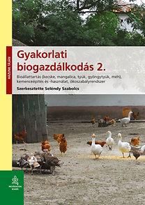 Szeléndy Szabolcs: Gyakorlati biogazdálkodás 2. - Bioállattartás (kecske, mangalica, tyúk, gyöngytyúk, méh) kemenceépítés és -használat, ökoszabályrendszer