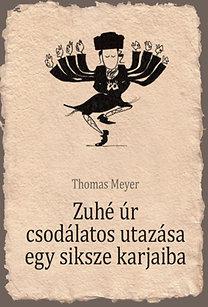 Thomas Meyer: Zuhé úr csodálatos utazása egy siksze karjaiba