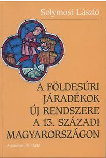 Solymosi László: A földesúri járadékok új rendszere a 13. századi Magyarországon