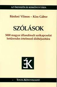 Kiss Gábor, Bárdosi Vilmos: Szólások - 5000 magyar állandósult szókapcsolat betűrendes értelmező dióhéjszótára