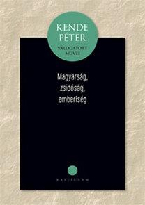 Kende Péter: Magyarság, zsidóság, emberiség