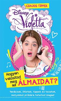 Violetta - Hogyan valósítsd meg az álmaidat? - Csajos tippek