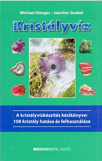 Gienger, Michael – Goebel, Joachim: Kristályvíz - A kristályvízkészítés kézikönyve: 100 kristály hatása és felhasználása