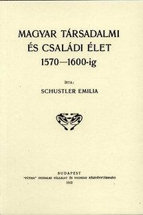 Schustler Emilia: Magyar társadalmi és családi élet 1570-1600-ig