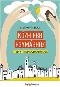L. Stipkovits Erika: Közelebb egymáshoz - 11 tévhit párkapcsolatainkról