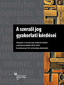 A szerzői jog gyakorlati kérdései - Válogatás a Szerzői Jogi Szakétrő Testület szakvéleményeiből (2010-2013) fennállásának 130. évfordulója alkalmából