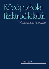 Moór Ágnes (szerk.): Középiskolai fizikapéldatár 15. kiadás