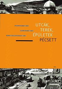 Márfi Attila (szerk.): Utcák, terek, épületek Pécsett