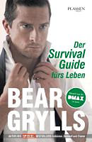 Grylls, Bear: Der Survival-Guide fürs Leben
