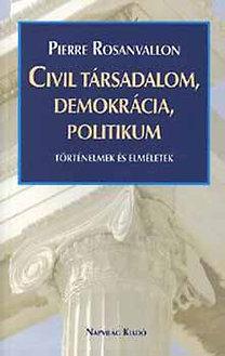 Pierre Rosanvallon: Civil társadalom, demokrácia, politikum