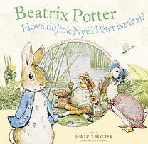 Beatrix Potter: Hová bújtak Nyúl Péter barátai?