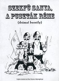 Kiss Ferenc, Fujkin István: Szekfű Sanya a puszták réme (drámai beszély)