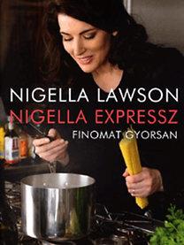 Nigella Lawson: Nigella expressz - Finomat gyorsan
