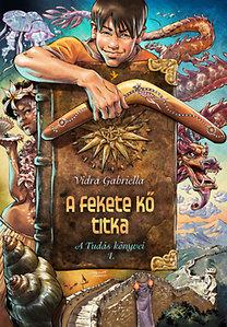 Vidra Gabriella: A fekete kő titka - A Tudás könyvei 1.