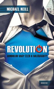 Michael Neill: Revolution - Gondolod vagy éled a valóságot?