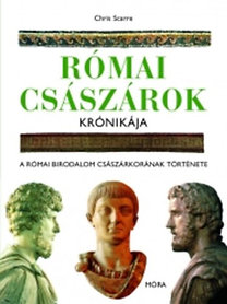 Chris Scarre: Római császárok krónikája - A Római Birodalom császárkorának története