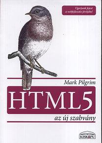 Mark Pilgrim: HTML 5 - Az új szabvány - Ugorjunk fejest a webfejlesztés jövőjébe!