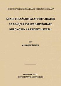 Csutak Kálmán: Aradi fogságom alatt írt adatok az 1848/49 évi szabadságharc különösen az Erdély havasai ellen vezetett hadjáratról