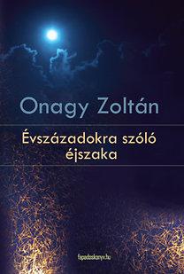 Onagy Zoltán: Évszázadokra szóló éjszaka