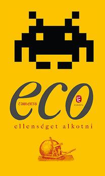 Umberto Eco: Ellenséget alkotni és más alkalmi írások