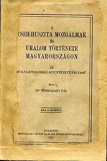 Dr. Tóth-Szabó Pál: A cseh-huszita mozgalmak és uralom története Magyarországon