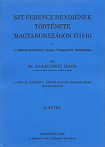 Karácsonyi János: Szt. Ferencz rendjének története Magyarországon 1711-ig II.