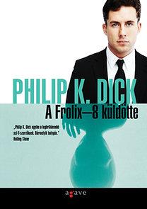 Philip K. Dick: A Frolix-8 küldötte